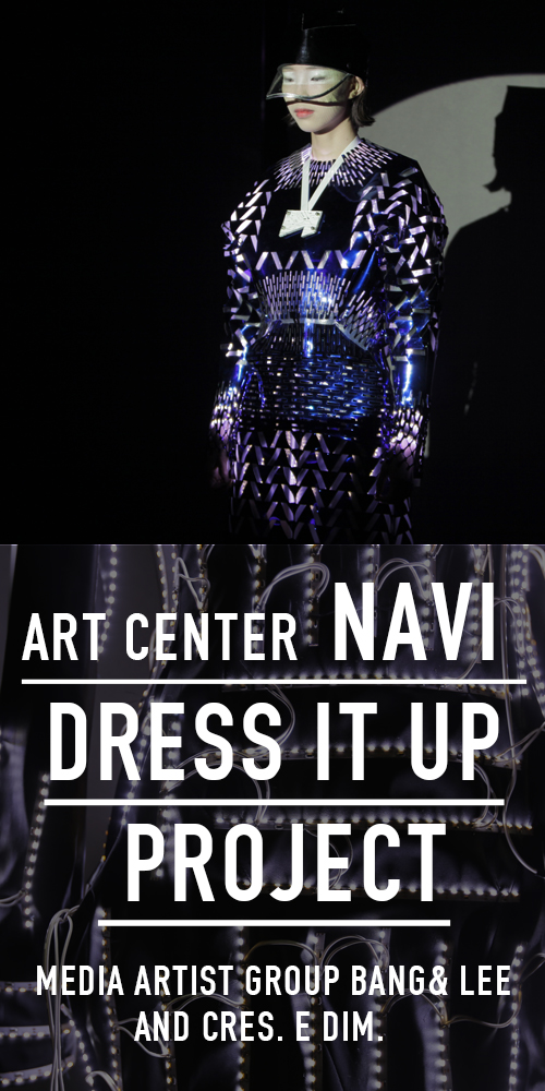 ART CENTER NAVI <DRESS 'IT' UP> COLLABORATION PROJECT WITH MEDIA ARTIST BANG&LEE AND CRES. E DIM.